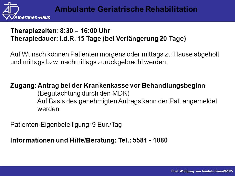 Dr. J. Anders, Forschung Prof. Wolfgang von Renteln-Kruse©2005 Albertinen-Haus Therapiezeiten: 8:30 – 16:00 Uhr Therapiedauer: i.d.R. 15 Tage (bei Ver