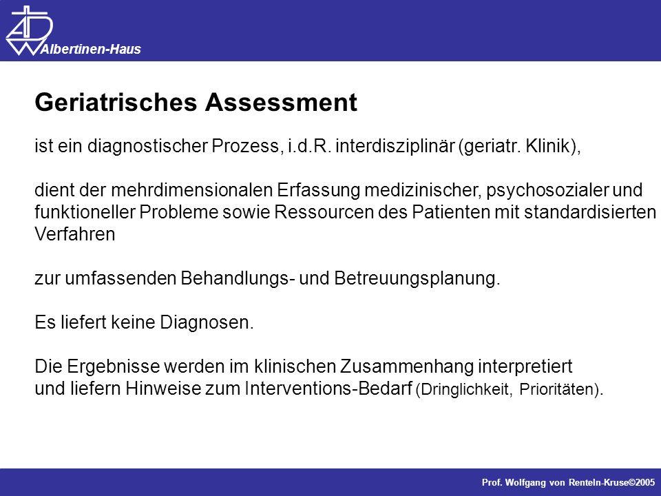 Dr. J. Anders, Forschung Prof. Wolfgang von Renteln-Kruse©2005 Albertinen-Haus Geriatrisches Assessment ist ein diagnostischer Prozess, i.d.R. interdi
