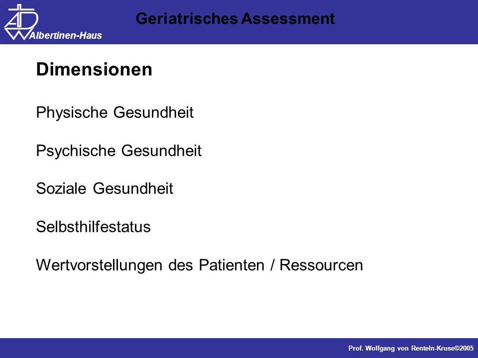 Dr. J. Anders, Forschung Prof. Wolfgang von Renteln-Kruse©2005 Albertinen-Haus Geriatrisches Assessment Dimensionen Physische Gesundheit Psychische Ge