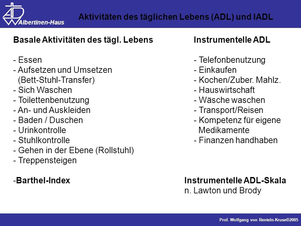 Dr. J. Anders, Forschung Prof. Wolfgang von Renteln-Kruse©2005 Albertinen-Haus Aktivitäten des täglichen Lebens (ADL) und IADL Basale Aktivitäten des