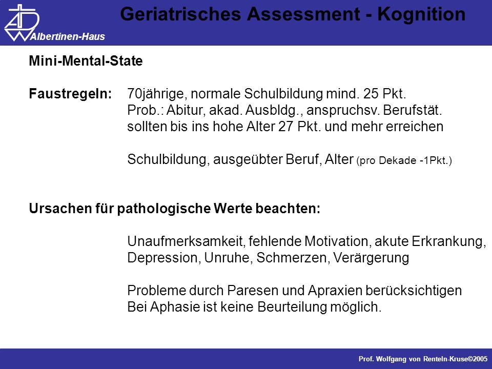 Dr. J. Anders, Forschung Prof. Wolfgang von Renteln-Kruse©2005 Albertinen-Haus Geriatrisches Assessment - Kognition Mini-Mental-State Faustregeln: 70j