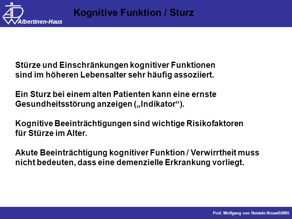 Dr. J. Anders, Forschung Prof. Wolfgang von Renteln-Kruse©2005 Albertinen-Haus Stürze und Einschränkungen kognitiver Funktionen sind im höheren Lebens