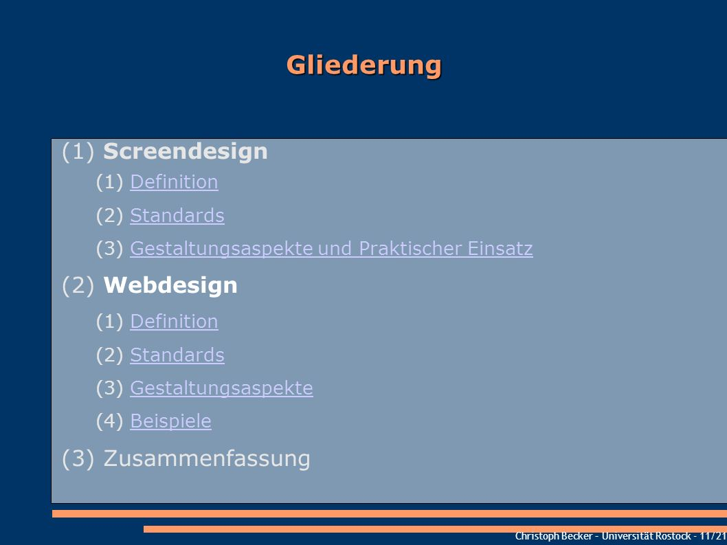 Christoph Becker – Universität Rostock - 11/21 Gliederung (1) Screendesign (1) DefinitionDefinition (2) StandardsStandards (3) Gestaltungsaspekte und