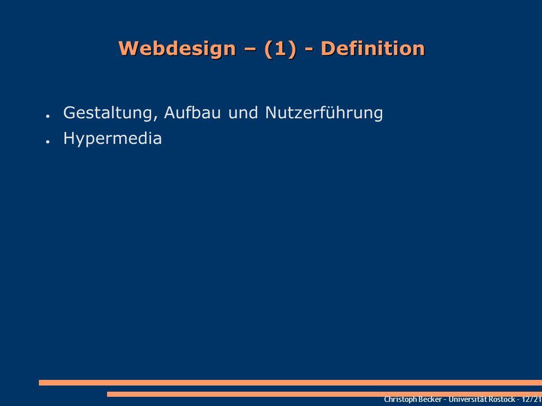 Christoph Becker – Universität Rostock - 12/21 Webdesign – (1) - Definition Gestaltung, Aufbau und Nutzerführung Hypermedia