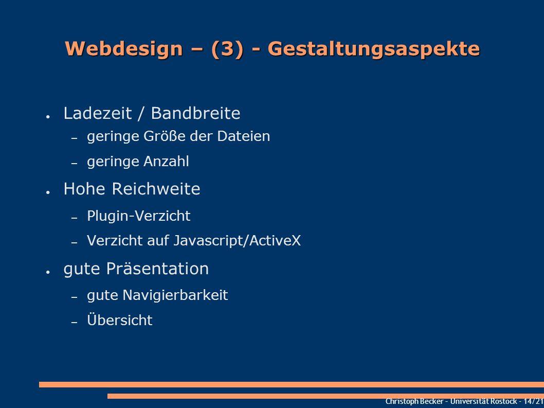 Christoph Becker – Universität Rostock - 14/21 Webdesign – (3) - Gestaltungsaspekte Ladezeit / Bandbreite – geringe Größe der Dateien – geringe Anzahl