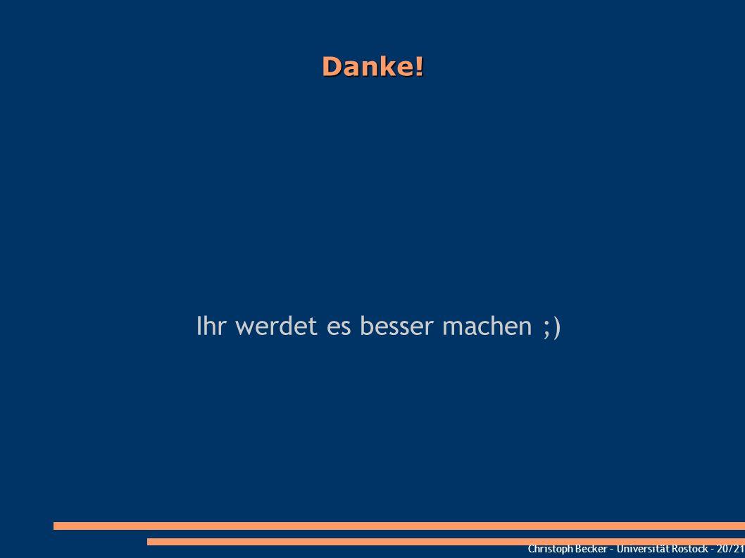 Christoph Becker – Universität Rostock - 20/21 Danke! Ihr werdet es besser machen ;)