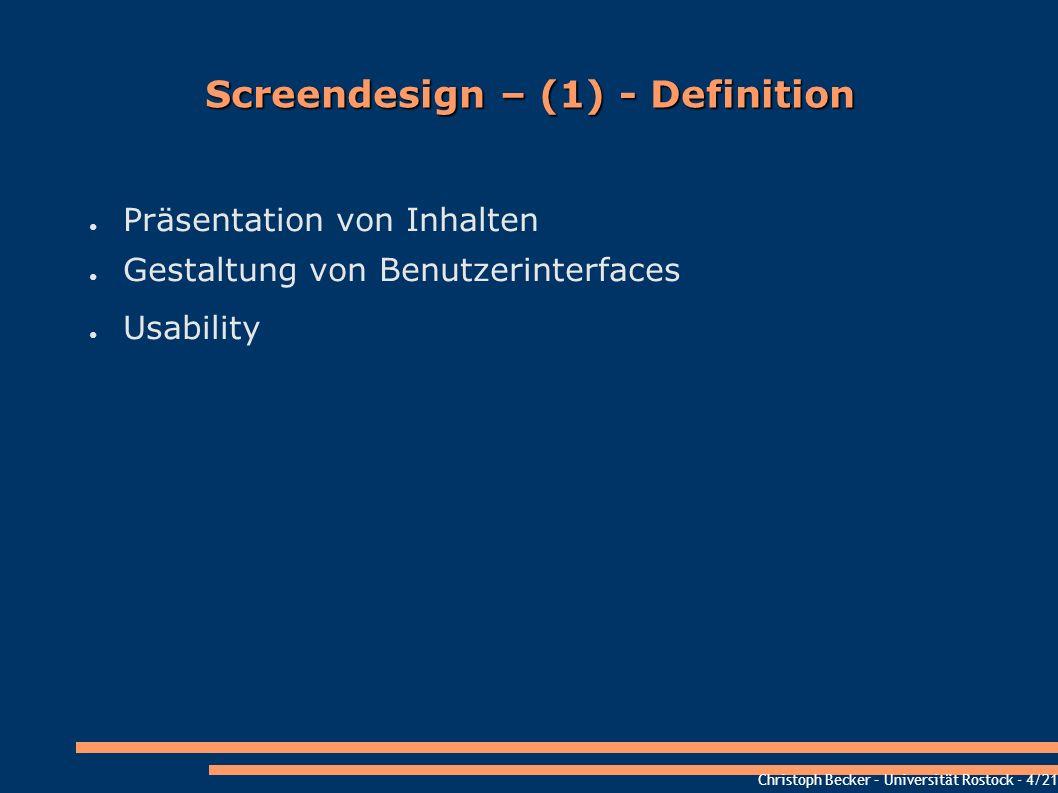 Christoph Becker – Universität Rostock - 4/21 Screendesign – (1) - Definition Präsentation von Inhalten Gestaltung von Benutzerinterfaces Usability