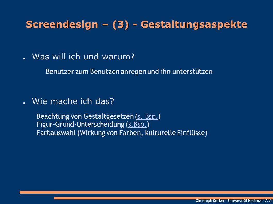Christoph Becker – Universität Rostock - 7/21 Screendesign – (3) - Gestaltungsaspekte Was will ich und warum? Benutzer zum Benutzen anregen und ihn un