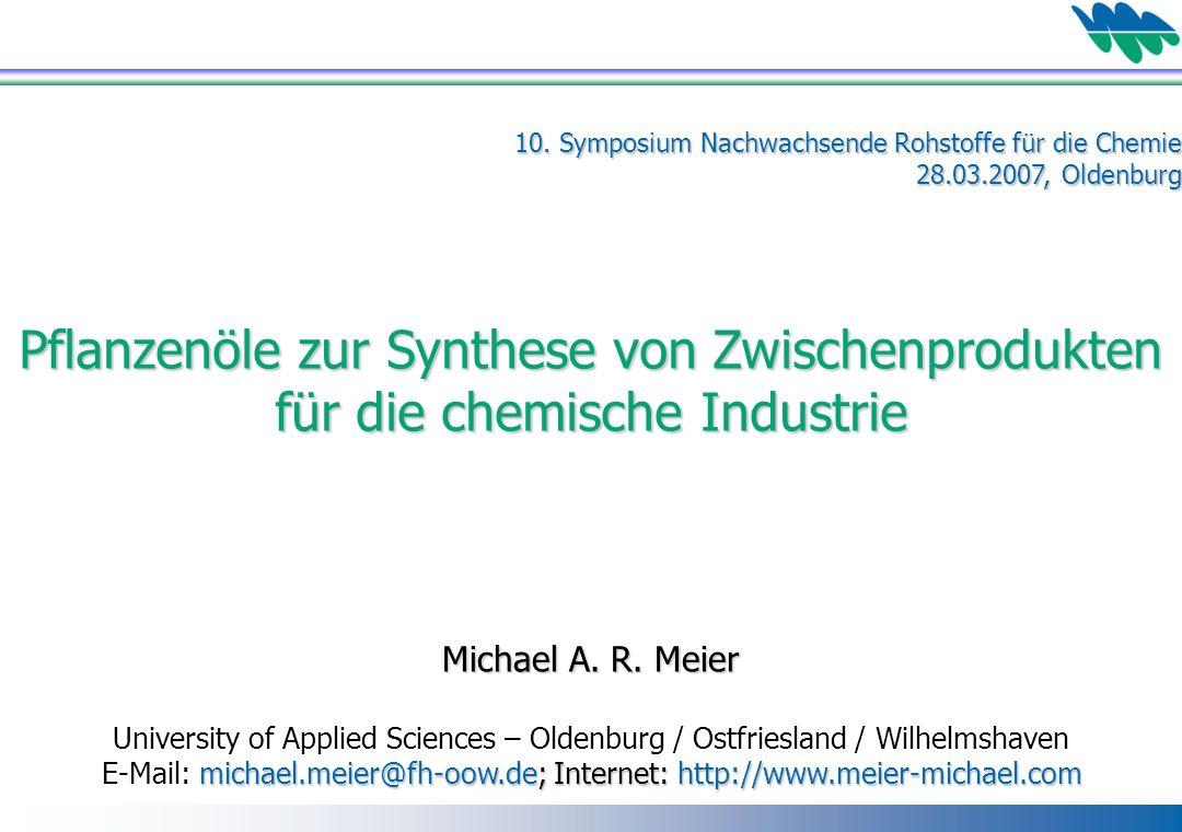 10. Symposium Nachwachsende Rohstoffe für die Chemie 28.03.2007, Oldenburg Pflanzenöle zur Synthese von Zwischenprodukten für die chemische Industrie