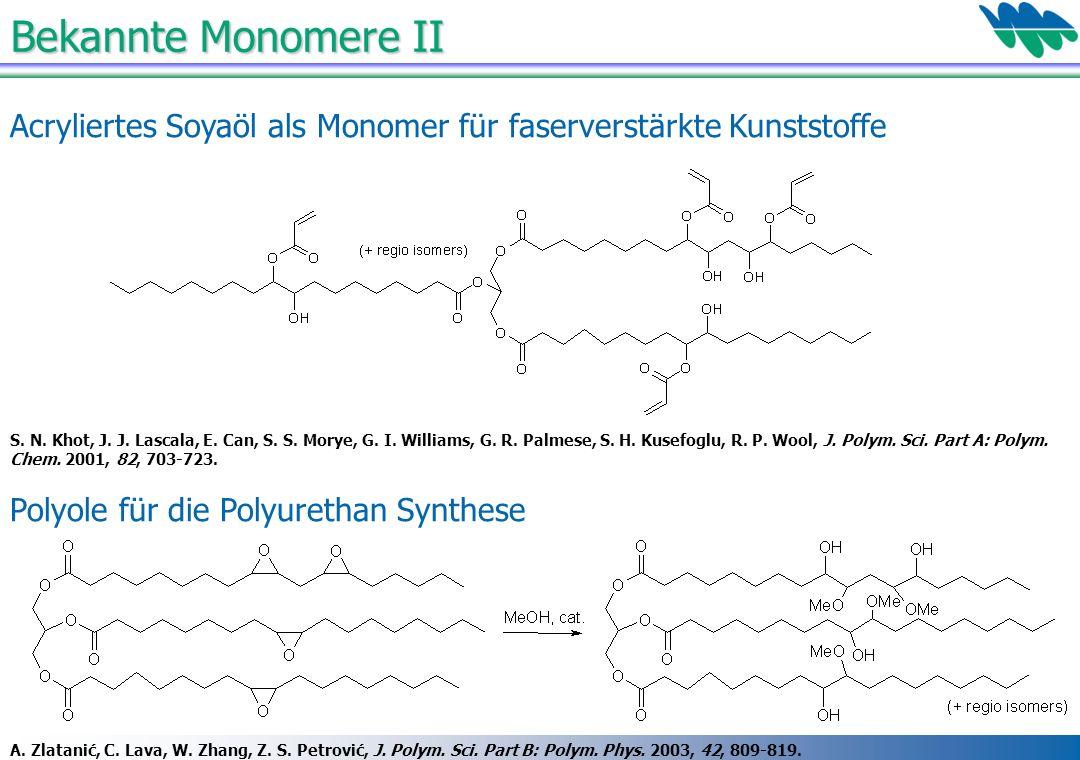 Acryliertes Soyaöl als Monomer für faserverstärkte Kunststoffe Polyole für die Polyurethan Synthese Bekannte Monomere II A. Zlatanić, C. Lava, W. Zhan