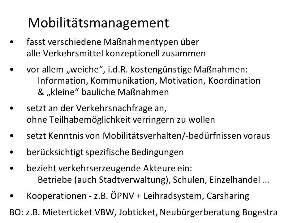 Mobilitätsmanagement fasst verschiedene Maßnahmentypen über alle Verkehrsmittel konzeptionell zusammen vor allem weiche, i.d.R. kostengünstige Maßnahm