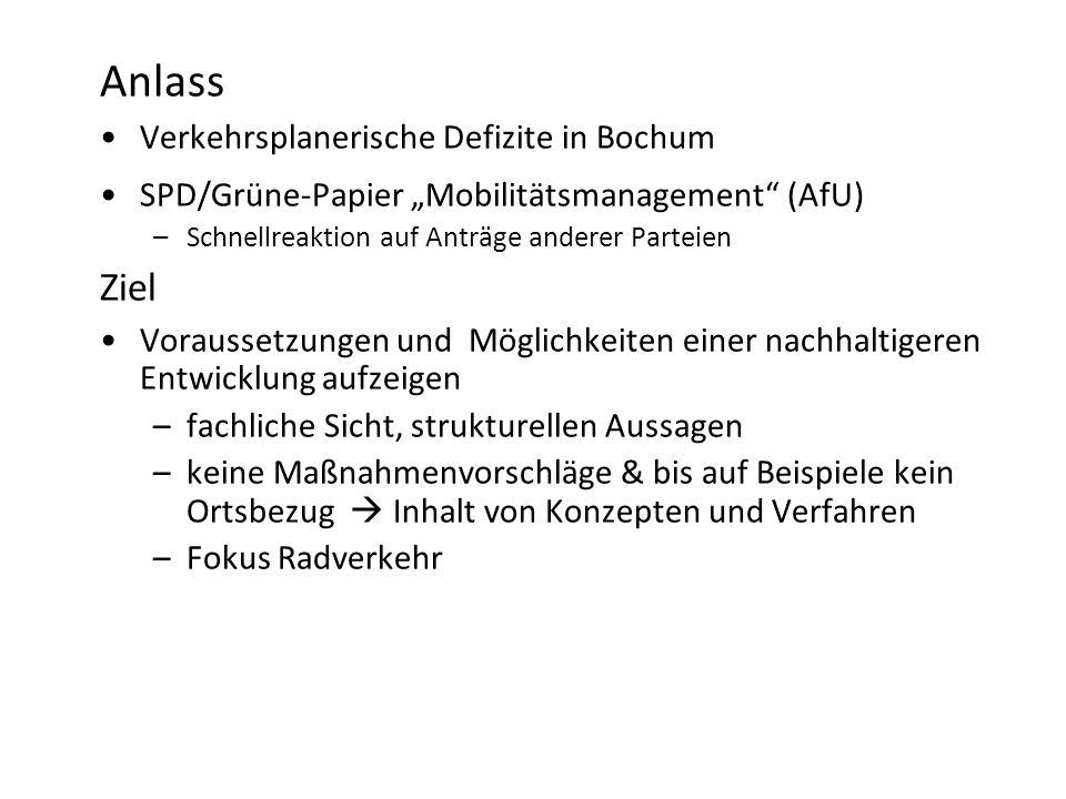 Anlass Verkehrsplanerische Defizite in Bochum SPD/Grüne-Papier Mobilitätsmanagement (AfU) –Schnellreaktion auf Anträge anderer Parteien Ziel Vorausset