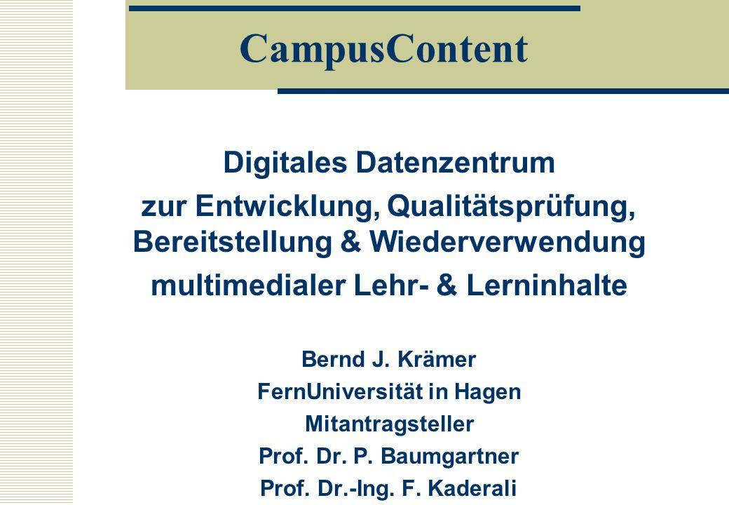 CampusContent Digitales Datenzentrum zur Entwicklung, Qualitätsprüfung, Bereitstellung & Wiederverwendung multimedialer Lehr- & Lerninhalte Bernd J. K