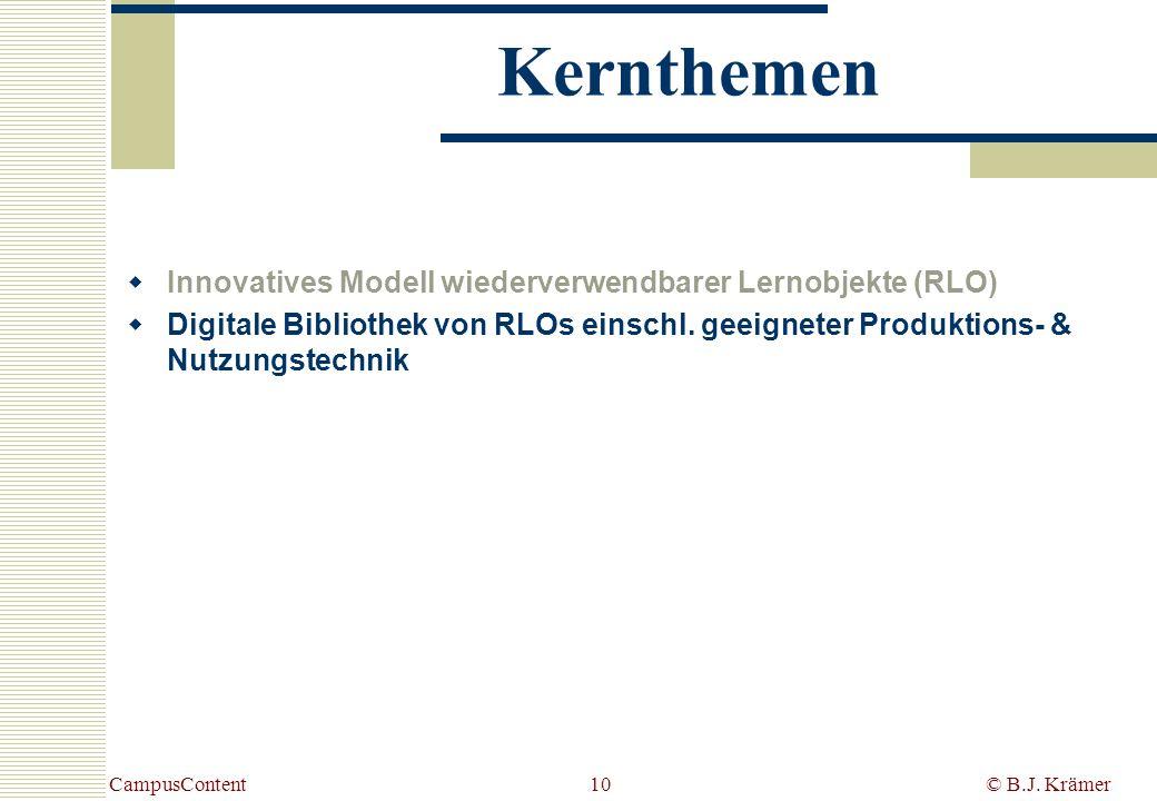 CampusContent© B.J. Krämer10 Kernthemen Innovatives Modell wiederverwendbarer Lernobjekte (RLO) Digitale Bibliothek von RLOs einschl. geeigneter Produ