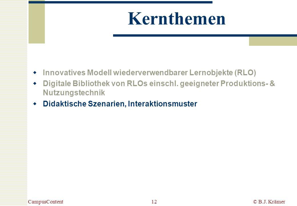 CampusContent© B.J. Krämer12 Kernthemen Innovatives Modell wiederverwendbarer Lernobjekte (RLO) Digitale Bibliothek von RLOs einschl. geeigneter Produ