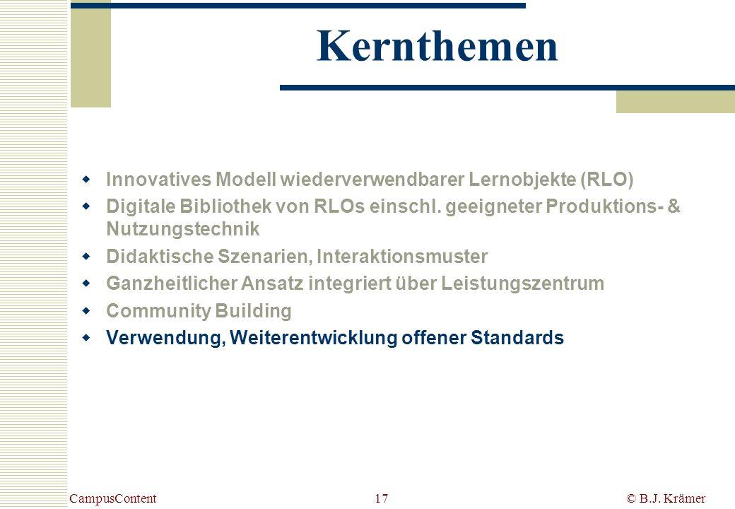 CampusContent© B.J. Krämer17 Kernthemen Innovatives Modell wiederverwendbarer Lernobjekte (RLO) Digitale Bibliothek von RLOs einschl. geeigneter Produ