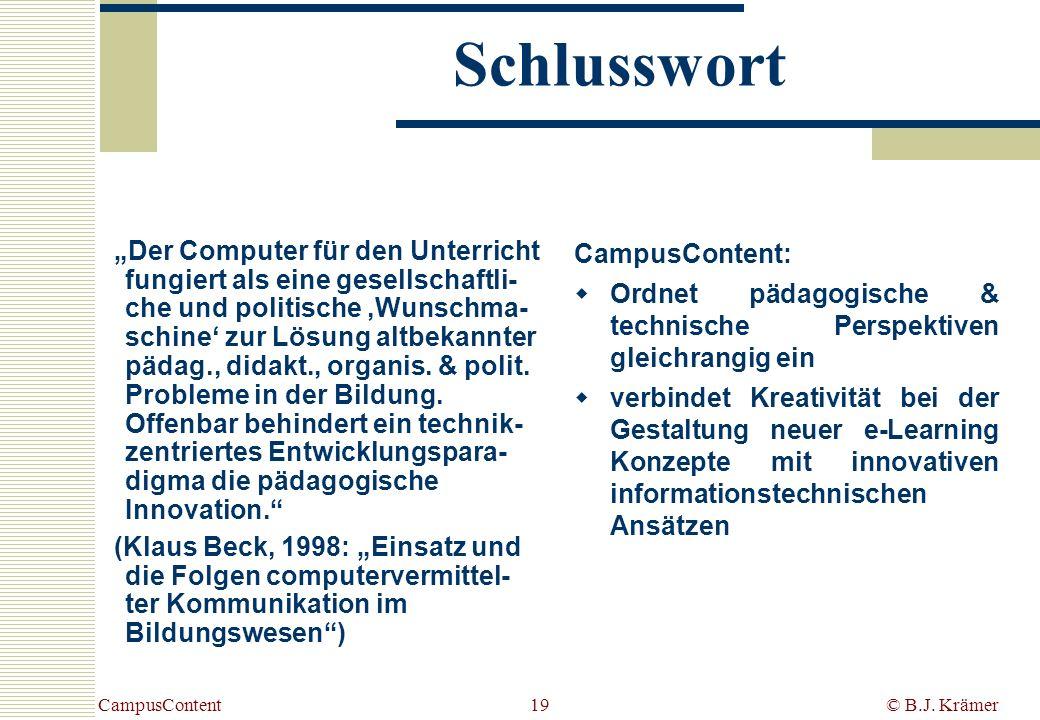 CampusContent© B.J. Krämer19 Der Computer für den Unterricht fungiert als eine gesellschaftli- che und politische Wunschma- schine zur Lösung altbekan