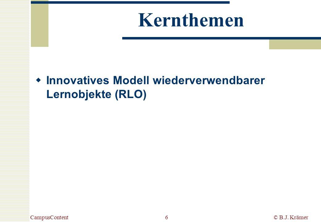 CampusContent© B.J. Krämer6 Kernthemen Innovatives Modell wiederverwendbarer Lernobjekte (RLO)