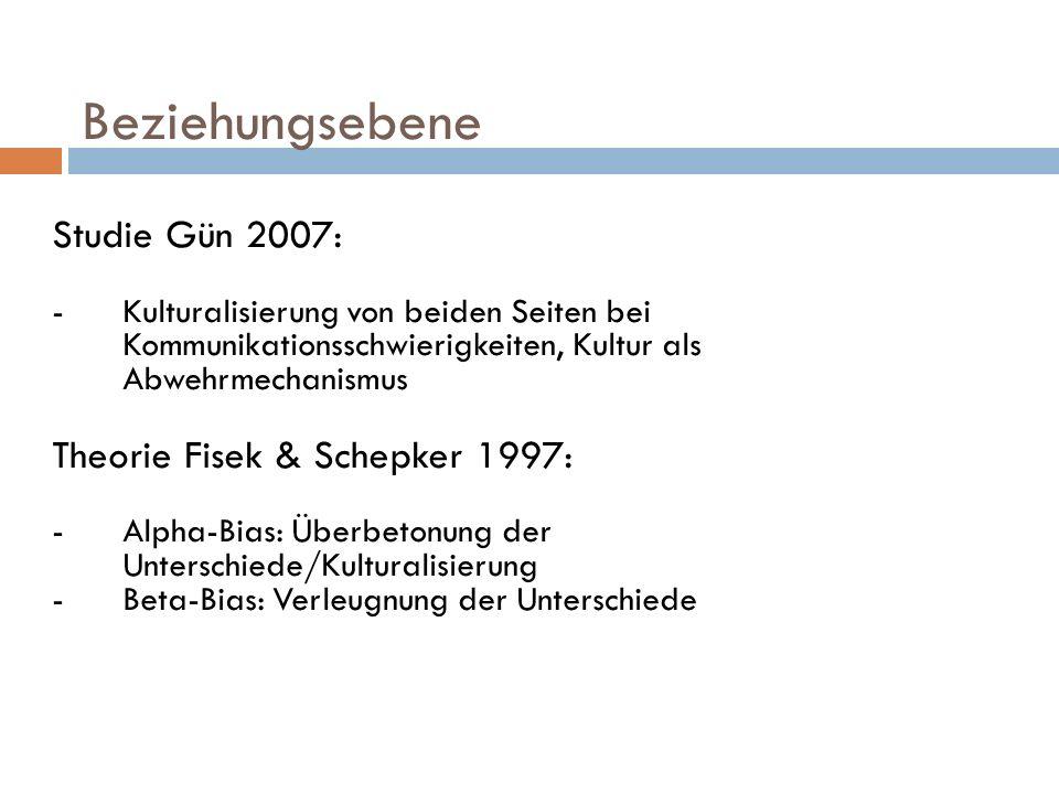 Beziehungsebene Studie Gün 2007: -Kulturalisierung von beiden Seiten bei Kommunikationsschwierigkeiten, Kultur als Abwehrmechanismus Theorie Fisek & S