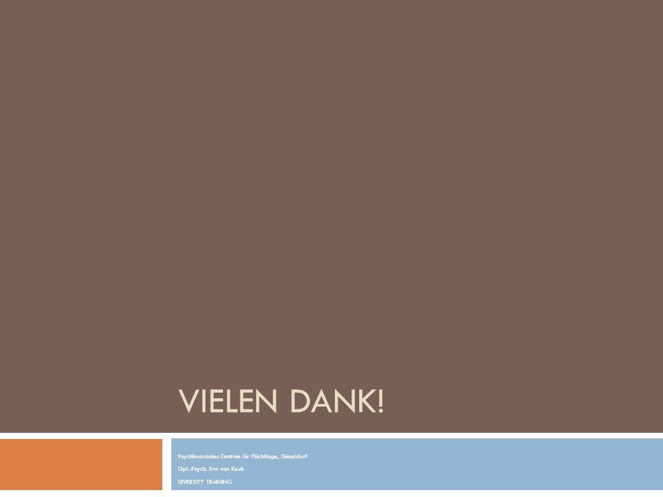 VIELEN DANK! Psychhosoziales Zentrum für Flüchtlinge, Düsseldorf Dipl.-Psych. Eva van Keuk DIVERSITY TRAINING
