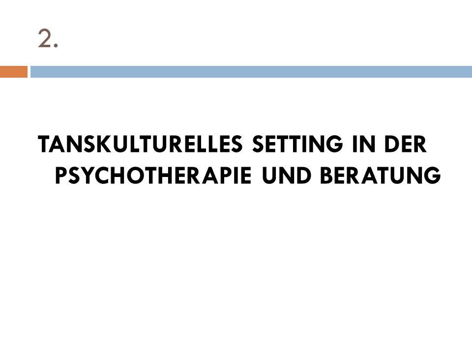 2. TANSKULTURELLES SETTING IN DER PSYCHOTHERAPIE UND BERATUNG