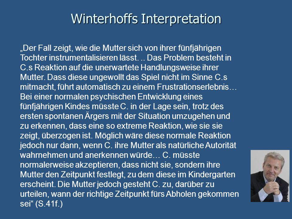 Winterhoffs Interpretation Der Fall zeigt, wie die Mutter sich von ihrer fünfjährigen Tochter instrumentalisieren lässt... Das Problem besteht in C.s
