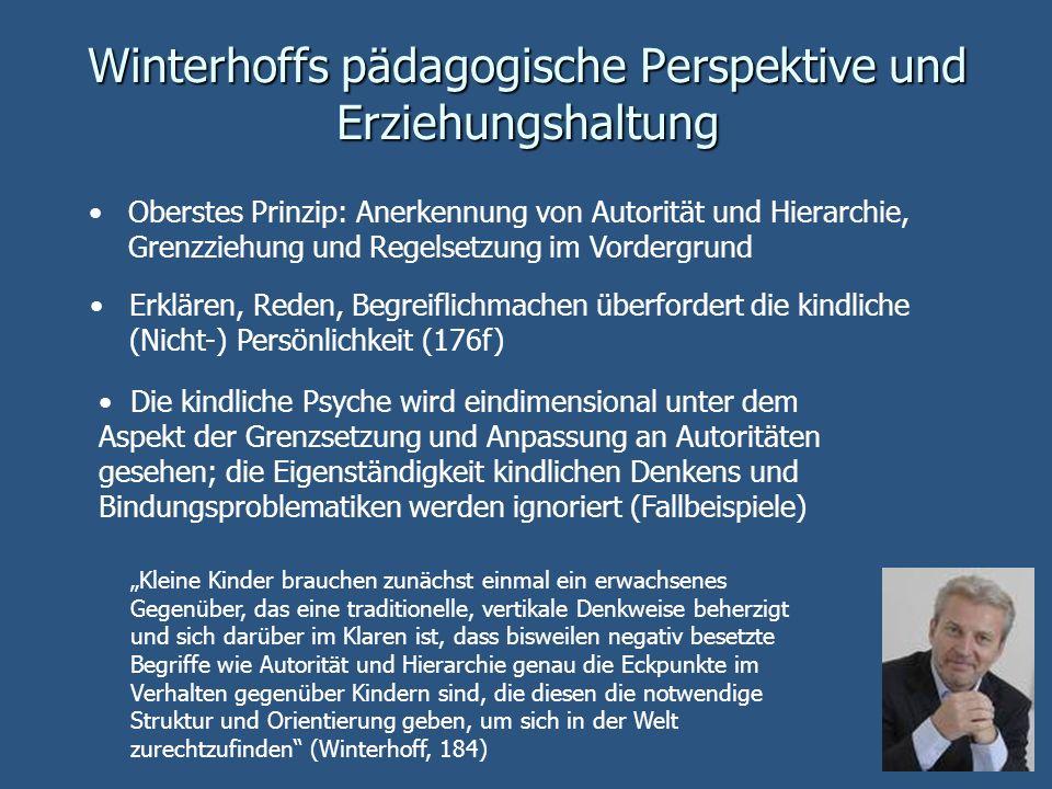 Winterhoffs pädagogische Perspektive und Erziehungshaltung Oberstes Prinzip: Anerkennung von Autorität und Hierarchie, Grenzziehung und Regelsetzung i