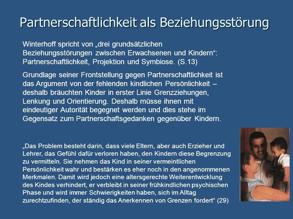 Partnerschaftlichkeit als Beziehungsstörung Winterhoff spricht von drei grundsätzlichen Beziehungsstörungen zwischen Erwachsenen und Kindern: Partners