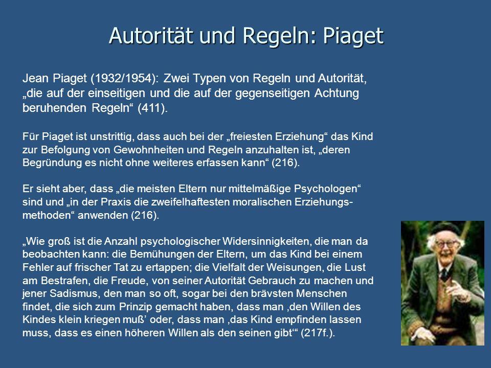 Autorität und Regeln: Piaget Jean Piaget (1932/1954): Zwei Typen von Regeln und Autorität, die auf der einseitigen und die auf der gegenseitigen Achtu