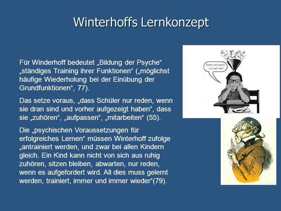 Winterhoffs Lernkonzept Für Winderhoff bedeutet Bildung der Psyche ständiges Training ihrer Funktionen (möglichst häufige Wiederholung bei der Einübun