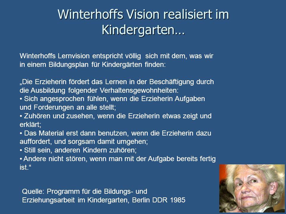 Winterhoffs Vision realisiert im Kindergarten… Winterhoffs Lernvision entspricht völlig sich mit dem, was wir in einem Bildungsplan für Kindergärten f