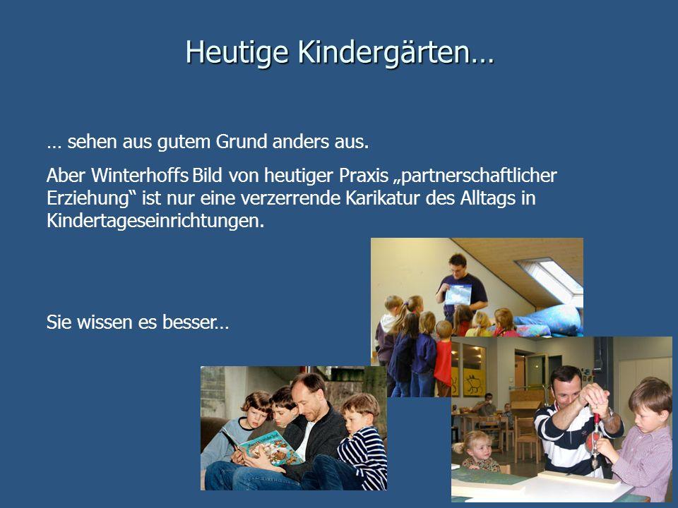 Heutige Kindergärten… … sehen aus gutem Grund anders aus. Aber Winterhoffs Bild von heutiger Praxis partnerschaftlicher Erziehung ist nur eine verzerr