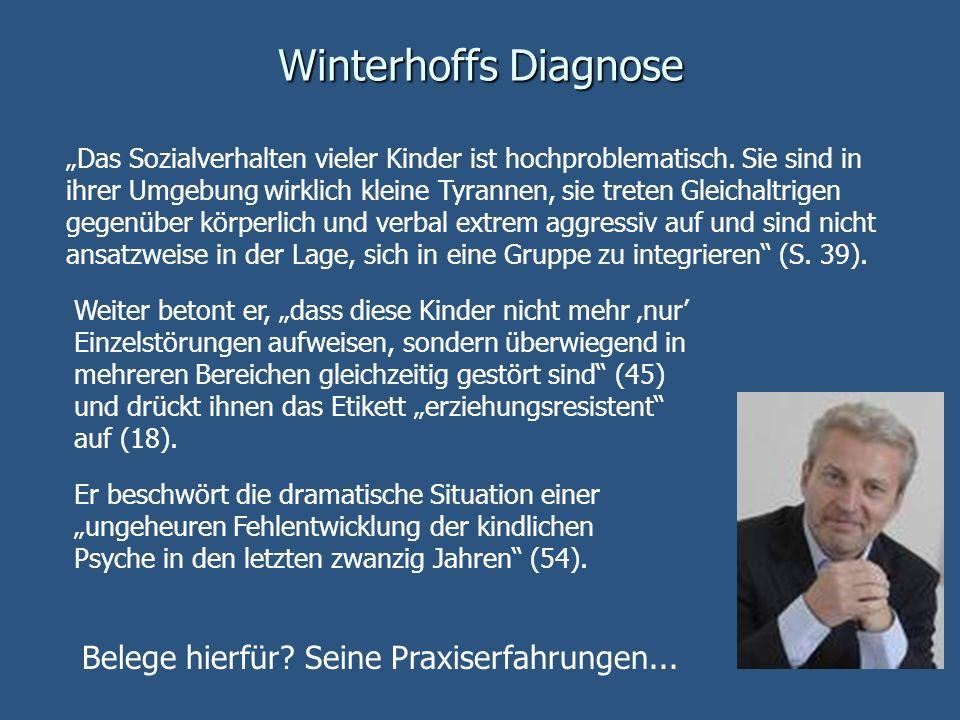 Winterhoffs Diagnose Das Sozialverhalten vieler Kinder ist hochproblematisch. Sie sind in ihrer Umgebung wirklich kleine Tyrannen, sie treten Gleichal