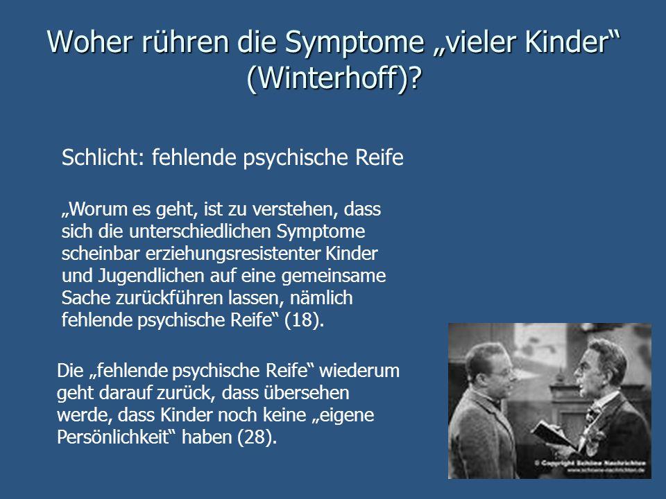 Woher rühren die Symptome vieler Kinder (Winterhoff)? Schlicht: fehlende psychische Reife Worum es geht, ist zu verstehen, dass sich die unterschiedli