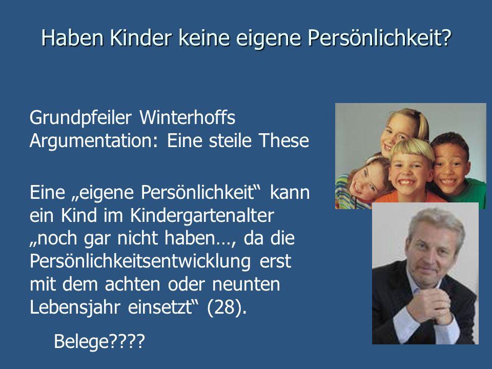 Haben Kinder keine eigene Persönlichkeit? Grundpfeiler Winterhoffs Argumentation: Eine steile These Eine eigene Persönlichkeit kann ein Kind im Kinder
