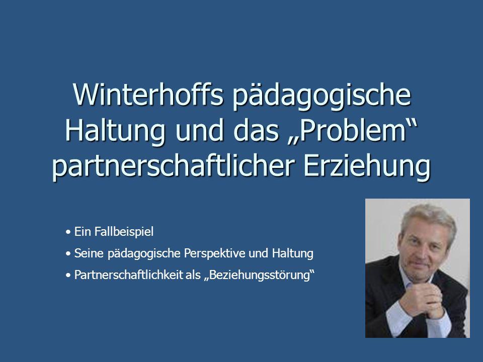 Winterhoffs pädagogische Haltung und das Problem partnerschaftlicher Erziehung Ein Fallbeispiel Seine pädagogische Perspektive und Haltung Partnerscha