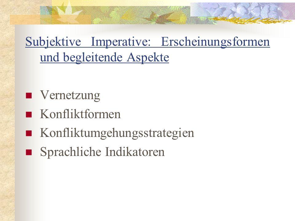 Subjektive Imperative: Erscheinungsformen und begleitende Aspekte Vernetzung Konfliktformen Konfliktumgehungsstrategien Sprachliche Indikatoren
