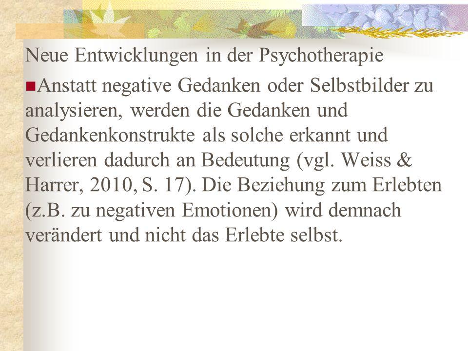 Neue Entwicklungen in der Psychotherapie Anstatt negative Gedanken oder Selbstbilder zu analysieren, werden die Gedanken und Gedankenkonstrukte als so