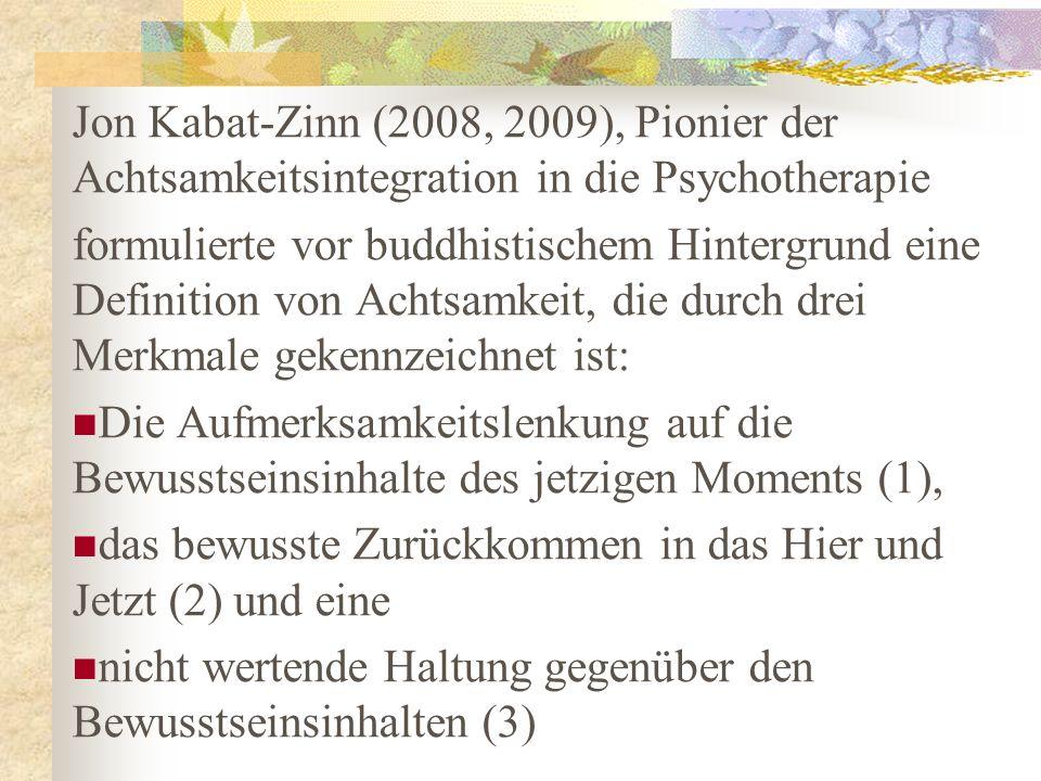 Jon Kabat-Zinn (2008, 2009), Pionier der Achtsamkeitsintegration in die Psychotherapie formulierte vor buddhistischem Hintergrund eine Definition von