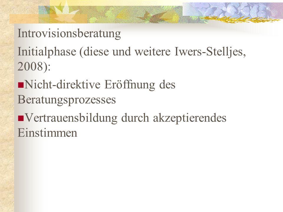 Introvisionsberatung Initialphase (diese und weitere Iwers-Stelljes, 2008): Nicht-direktive Eröffnung des Beratungsprozesses Vertrauensbildung durch a