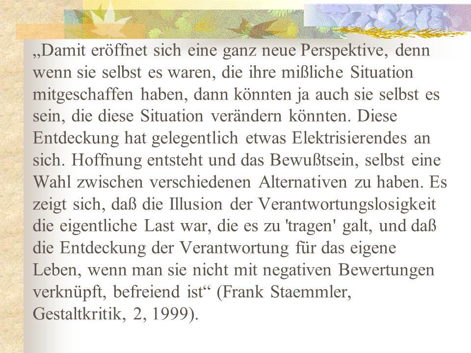 Veränderungen beinhalten meistens einen Wunsch, von dem, so Staemmler (1999), eine Kraft ausgeht.