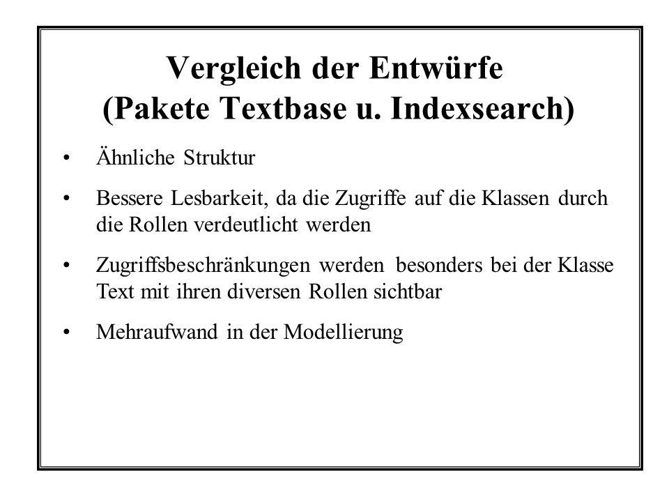 Vergleich der Entwürfe (Pakete Textbase u. Indexsearch) Ähnliche Struktur Bessere Lesbarkeit, da die Zugriffe auf die Klassen durch die Rollen verdeut