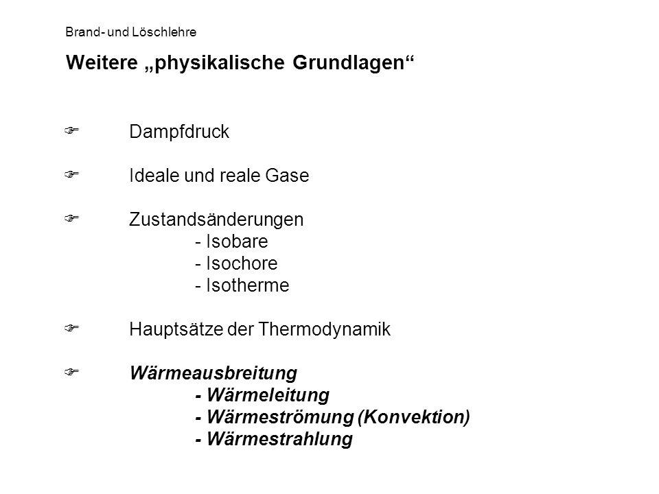 Brand- und Löschlehre Weitere physikalische Grundlagen Dampfdruck Ideale und reale Gase Zustandsänderungen - Isobare - Isochore - Isotherme Hauptsätze