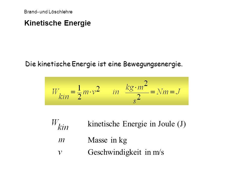 Brand- und Löschlehre Kinetische Energie Die kinetische Energie ist eine Bewegungsenergie. kinetische Energie in Joule (J) Masse in kg Geschwindigkeit