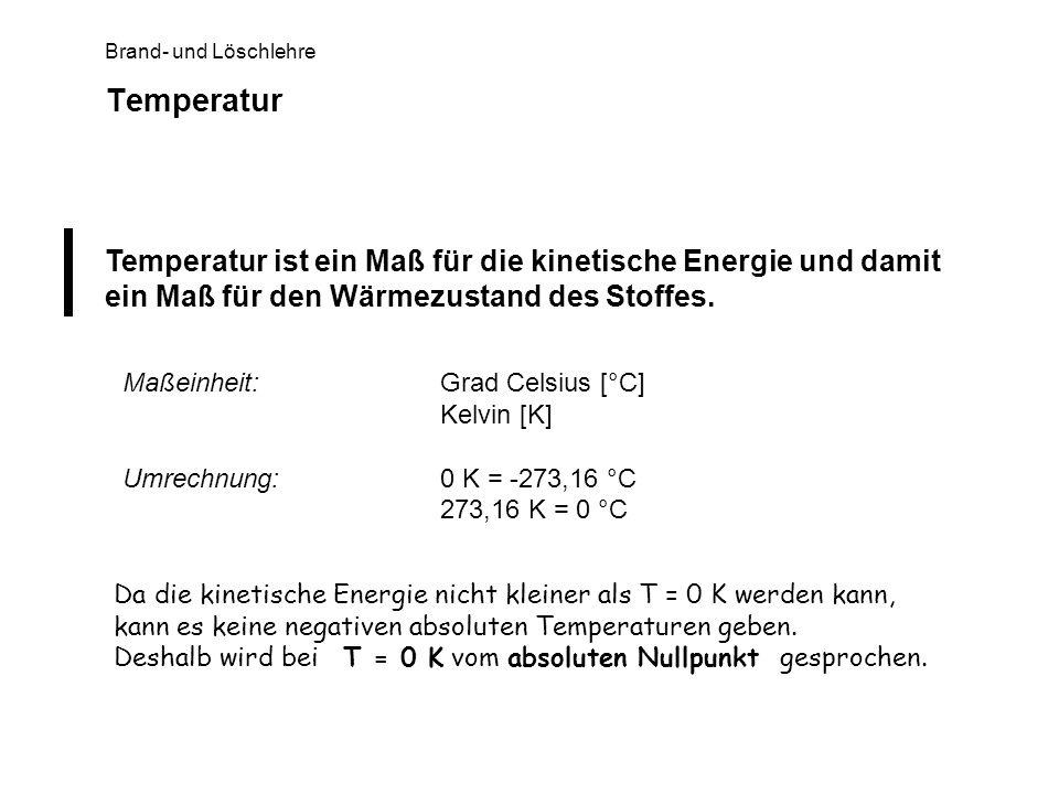 Brand- und Löschlehre Temperatur Temperatur ist ein Maß für die kinetische Energie und damit ein Maß für den Wärmezustand des Stoffes. Maßeinheit:Grad