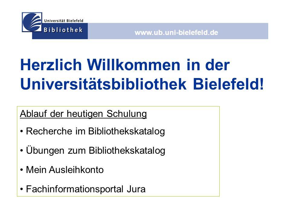 www.ub.uni-bielefeld.de Herzlich Willkommen in der Universitätsbibliothek Bielefeld! Ablauf der heutigen Schulung Recherche im Bibliothekskatalog Übun