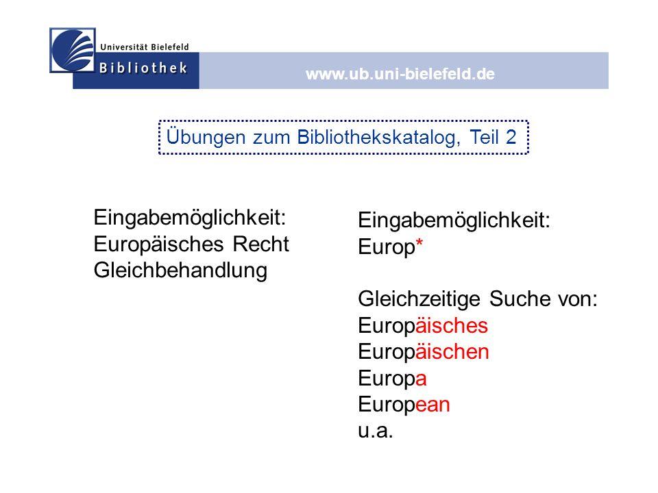 www.ub.uni-bielefeld.de Eingabemöglichkeit: Europäisches Recht Gleichbehandlung Eingabemöglichkeit: Europ* Gleichzeitige Suche von: Europäisches Europ