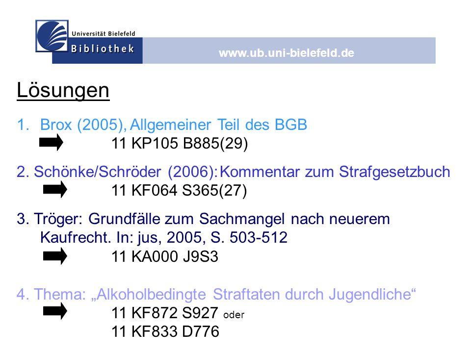 www.ub.uni-bielefeld.de Lösungen 1.Brox (2005), Allgemeiner Teil des BGB 11 KP105 B885(29) 2. Schönke/Schröder (2006): Kommentar zum Strafgesetzbuch 1