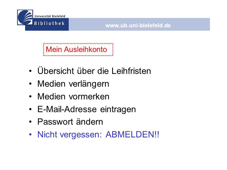 www.ub.uni-bielefeld.de Mein Ausleihkonto Übersicht über die Leihfristen Medien verlängern Medien vormerken E-Mail-Adresse eintragen Passwort ändern N