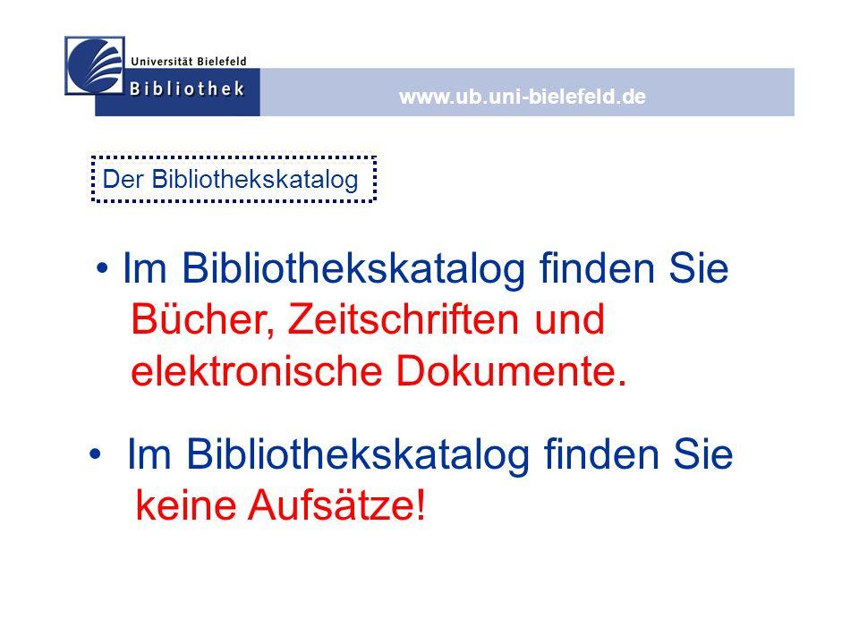 www.ub.uni-bielefeld.de Im Bibliothekskatalog finden Sie Bücher, Zeitschriften und elektronische Dokumente. Der Bibliothekskatalog Im Bibliothekskatal